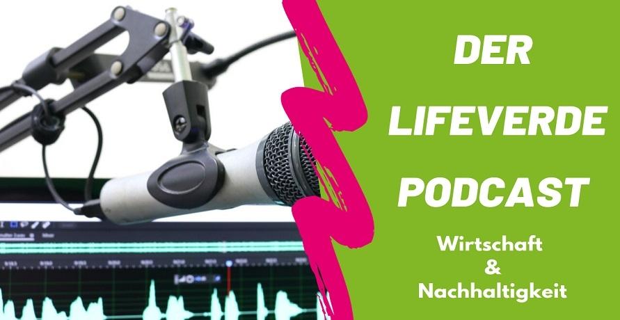 Der LifeVERDE-Podcast zu den Themen Wirtschaft und Nachhaltigkeit